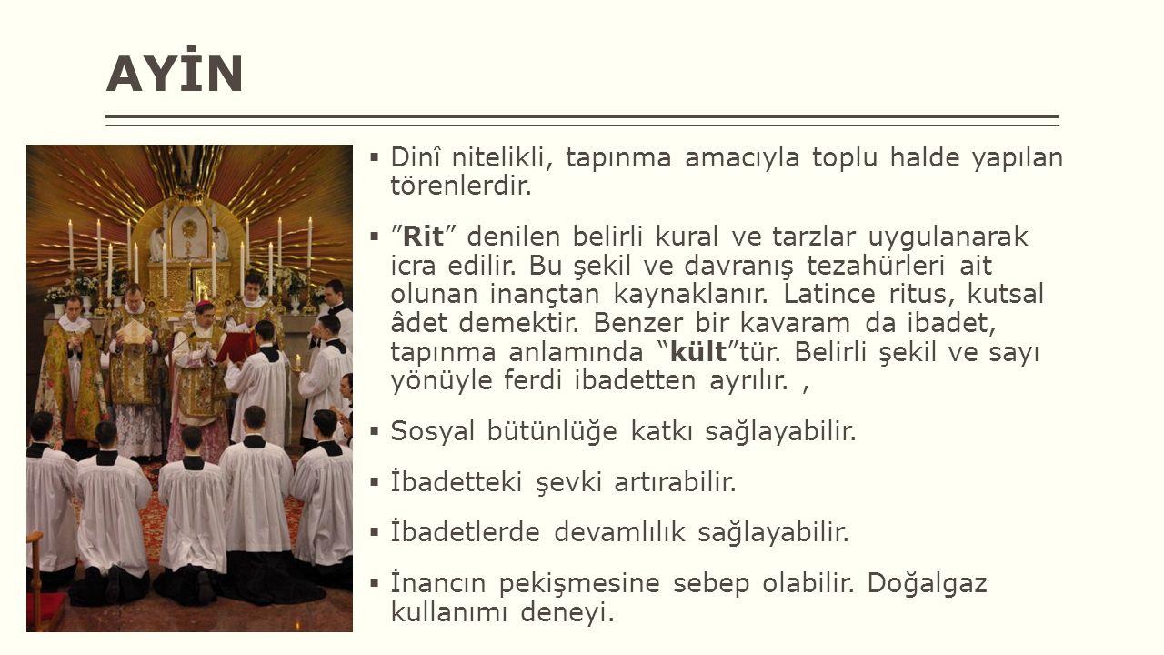 AYİN Dinî nitelikli, tapınma amacıyla toplu halde yapılan törenlerdir.