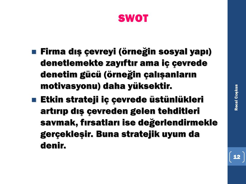 SWOT Firma dış çevreyi (örneğin sosyal yapı) denetlemekte zayıftır ama iç çevrede denetim gücü (örneğin çalışanların motivasyonu) daha yüksektir.