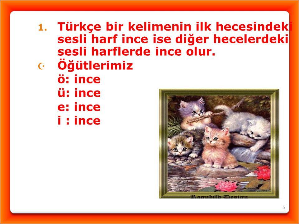 Türkçe bir kelimenin ilk hecesindeki sesli harf ince ise diğer hecelerdeki sesli harflerde ince olur.