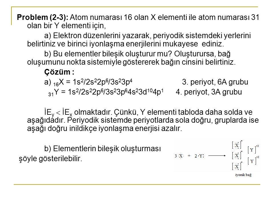 Problem (2-3): Atom numarası 16 olan X elementi ile atom numarası 31 olan bir Y elementi için,