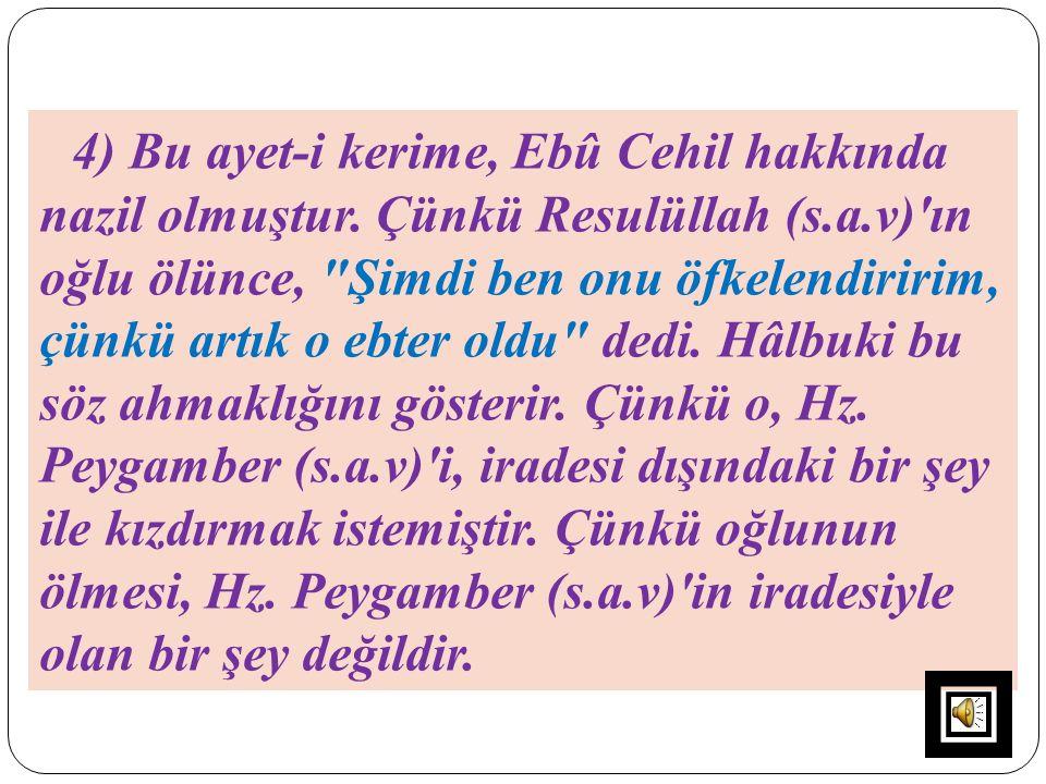 4) Bu ayet-i kerime, Ebû Cehil hakkında nazil olmuştur