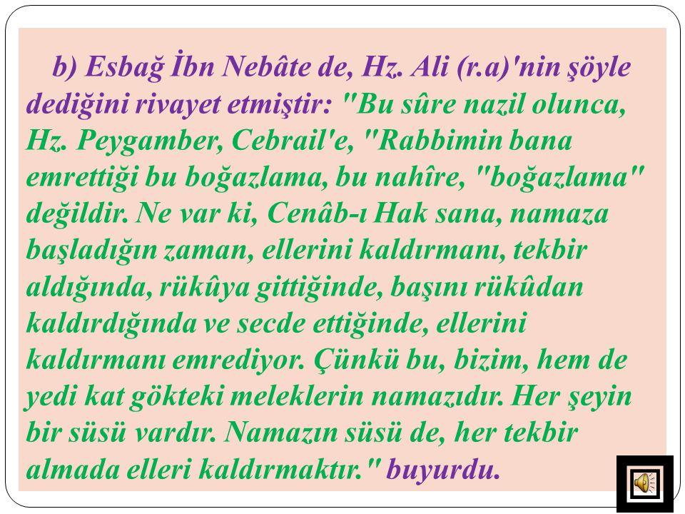 b) Esbağ İbn Nebâte de, Hz. Ali (r