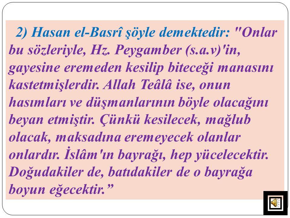 2) Hasan el-Basrî şöyle demektedir: Onlar bu sözleriyle, Hz