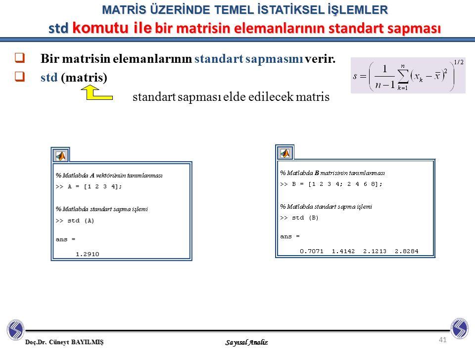 Bir matrisin elemanlarının standart sapmasını verir. std (matris)