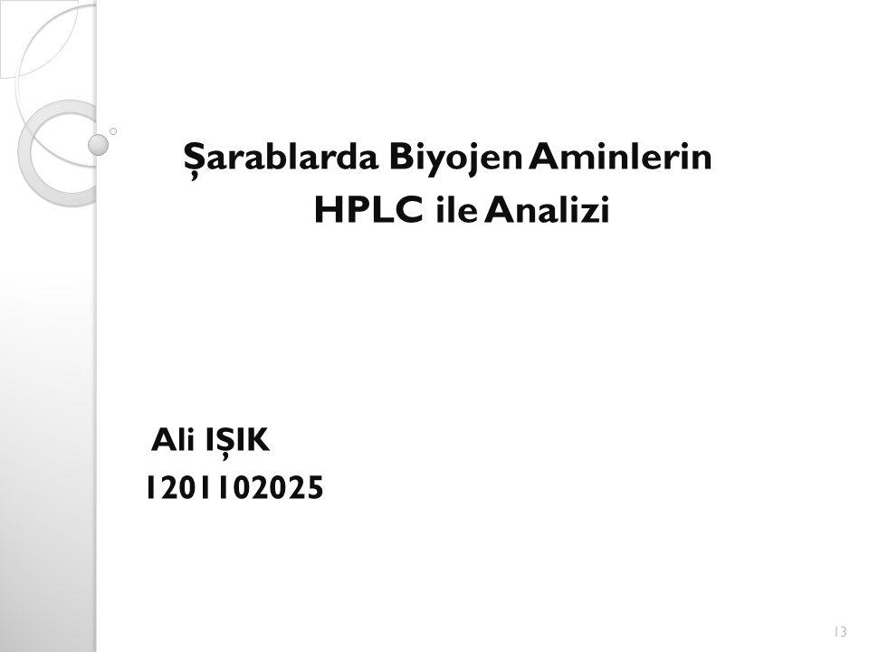 Şarablarda Biyojen Aminlerin HPLC ile Analizi Ali IŞIK 1201102025