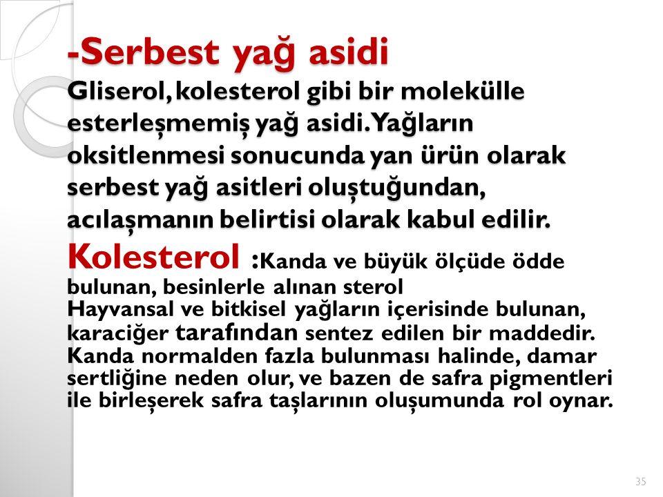 -Serbest yağ asidi Gliserol, kolesterol gibi bir molekülle esterleşmemiş yağ asidi. Yağların oksitlenmesi sonucunda yan ürün olarak serbest yağ asitleri oluştuğundan, acılaşmanın belirtisi olarak kabul edilir.