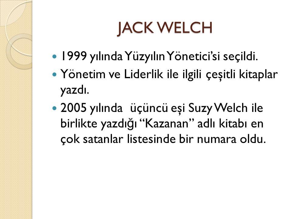 JACK WELCH 1999 yılında Yüzyılın Yönetici'si seçildi.
