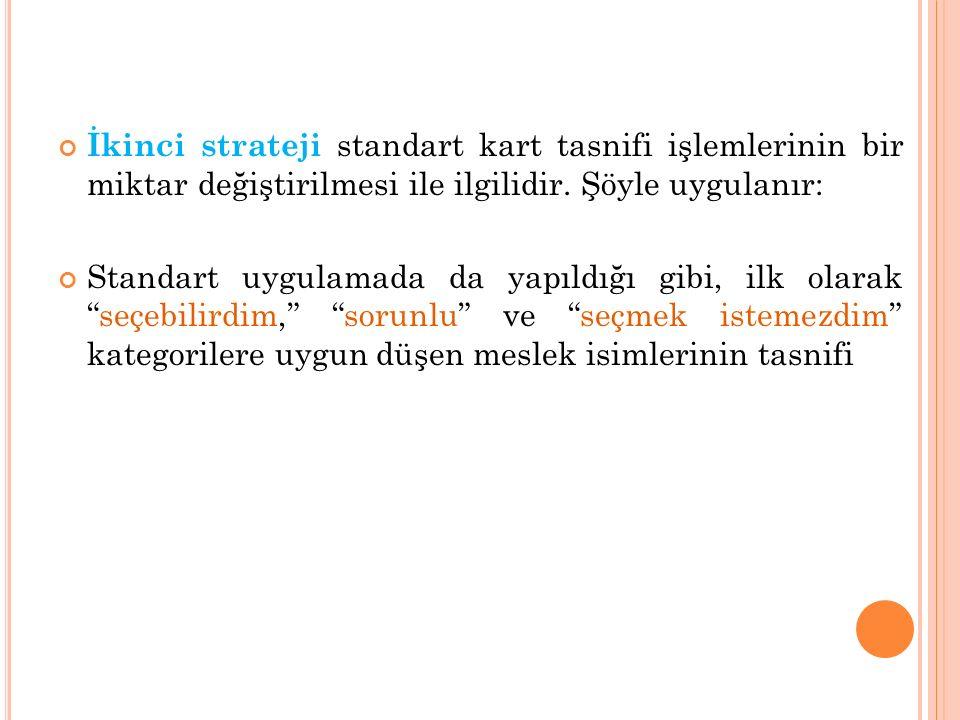 İkinci strateji standart kart tasnifi işlemlerinin bir miktar değiştirilmesi ile ilgilidir. Şöyle uygulanır: