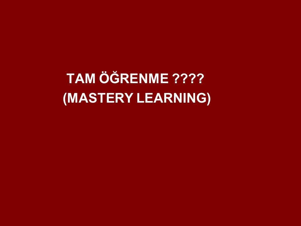 TAM ÖĞRENME (MASTERY LEARNING)