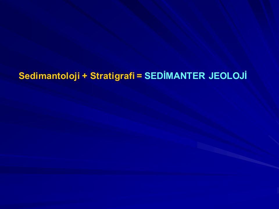 Sedimantoloji + Stratigrafi = SEDİMANTER JEOLOJİ