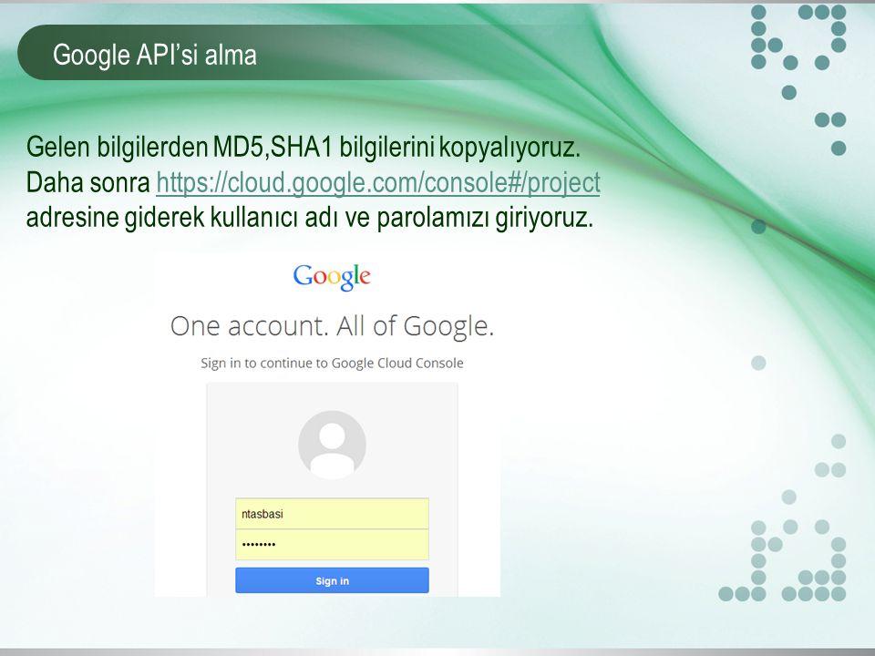 Google API'si alma Gelen bilgilerden MD5,SHA1 bilgilerini kopyalıyoruz.