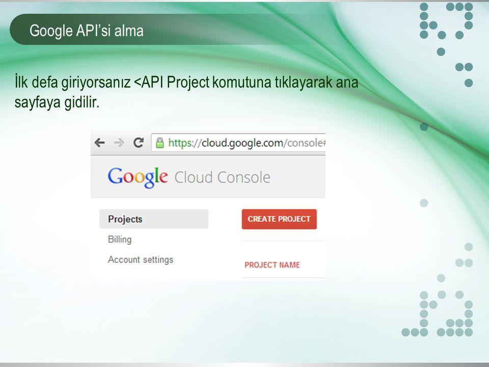 Google API'si alma İlk defa giriyorsanız <API Project komutuna tıklayarak ana sayfaya gidilir.