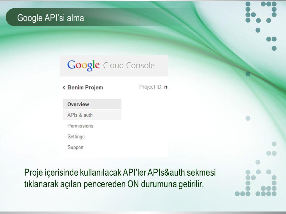 Google API'si alma Proje içerisinde kullanılacak API'ler APIs&auth sekmesi tıklanarak açılan pencereden ON durumuna getirilir.