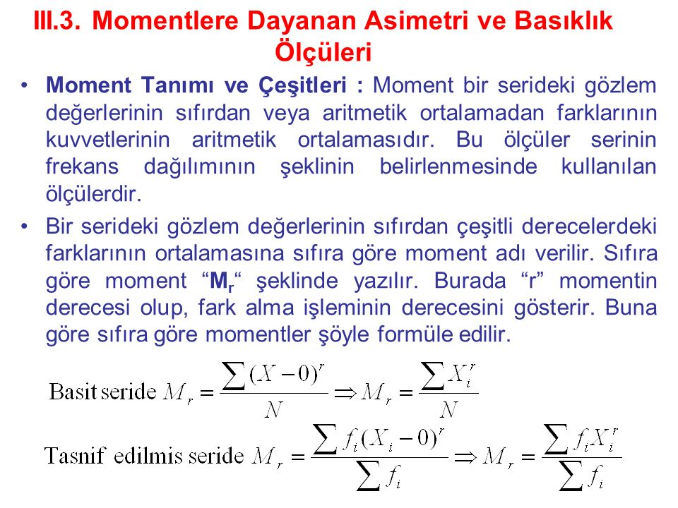III.3. Momentlere Dayanan Asimetri ve Basıklık Ölçüleri