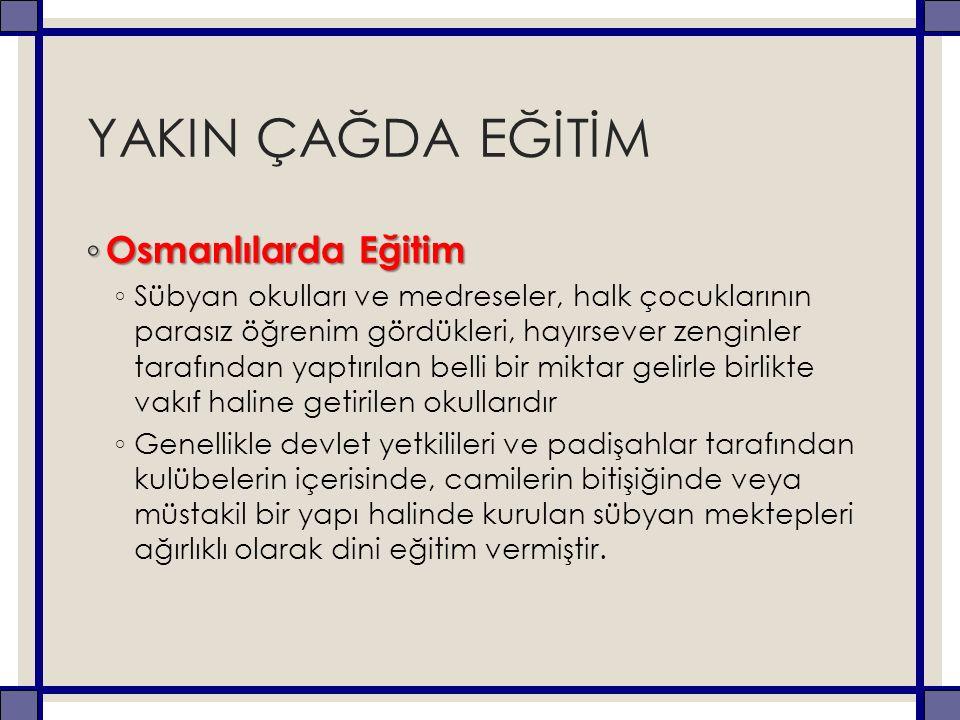 YAKIN ÇAĞDA EĞİTİM Osmanlılarda Eğitim