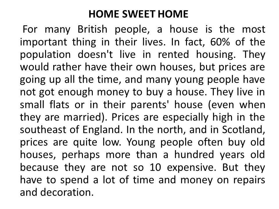 HOME SWEET HOME For many British people, a house is the most important thing in their lives.