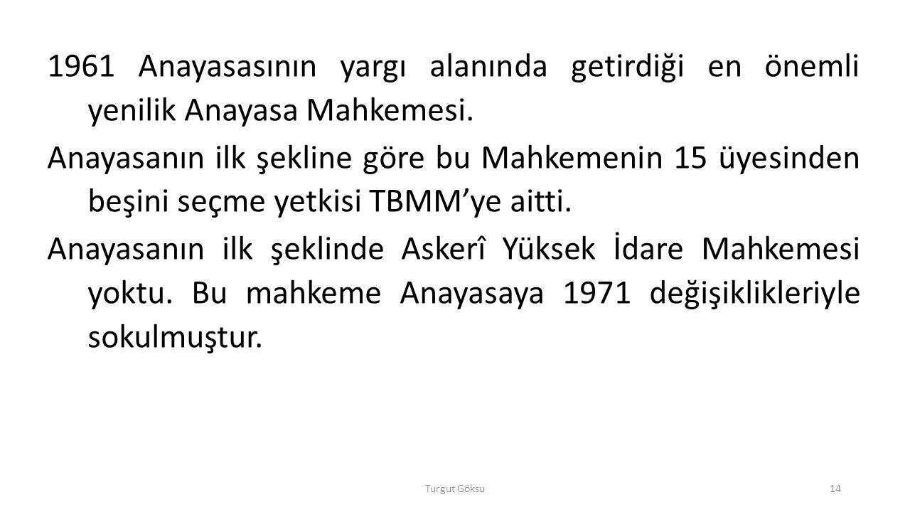 1961 Anayasasının yargı alanında getirdiği en önemli yenilik Anayasa Mahkemesi.