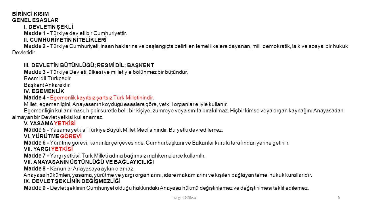 I. DEVLETİN ŞEKLİ Madde 1 - Türkiye devleti bir Cumhuriyettir.