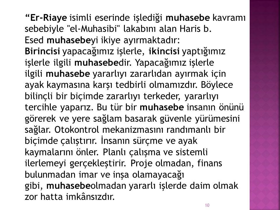 Er-Riaye isimli eserinde işlediği muhasebe kavramı sebebiyle el-Muhasibi lakabını alan Haris b. Esed muhasebeyi ikiye ayırmaktadır: