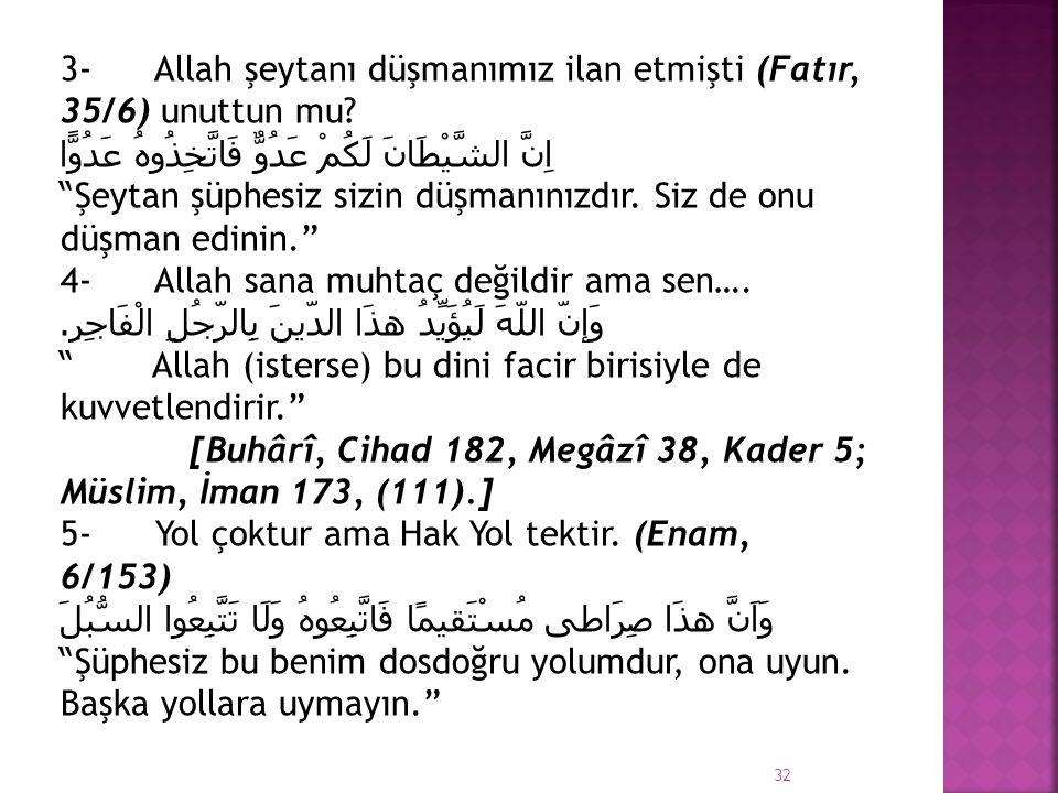 3- Allah şeytanı düşmanımız ilan etmişti (Fatır, 35/6) unuttun mu
