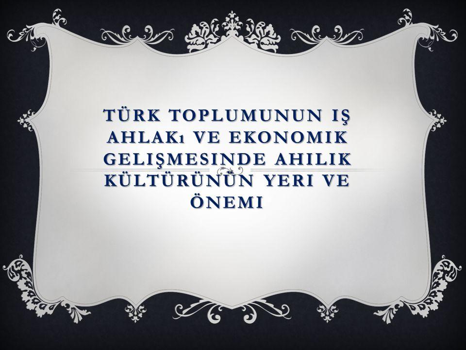 Türk toplumunun iş ahlakı ve ekonomik gelişmesinde ahilik kültürünün yeri ve önemi