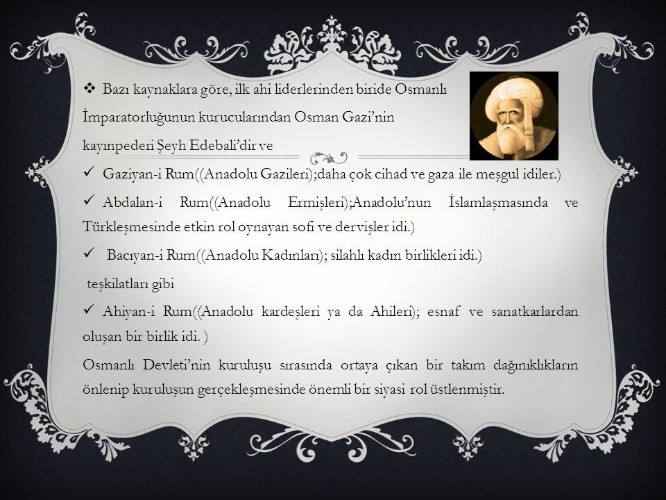 Bazı kaynaklara göre, ilk ahi liderlerinden biride Osmanlı