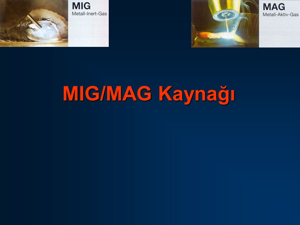 MIG/MAG Kaynağı INTRODUCTION WHO KNOWS ANYTHING ABOUT GMAW