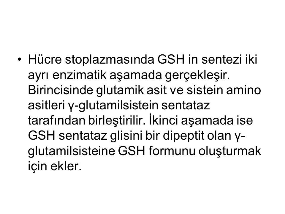 Hücre stoplazmasında GSH in sentezi iki ayrı enzimatik aşamada gerçekleşir.