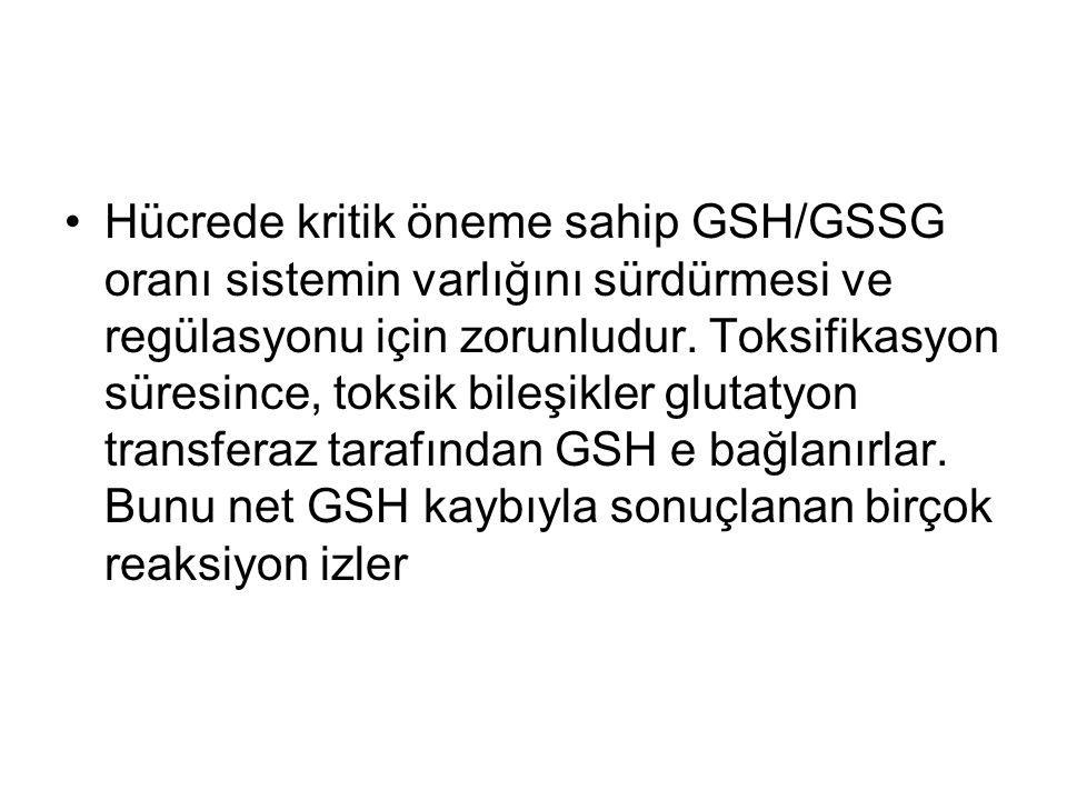 Hücrede kritik öneme sahip GSH/GSSG oranı sistemin varlığını sürdürmesi ve regülasyonu için zorunludur.