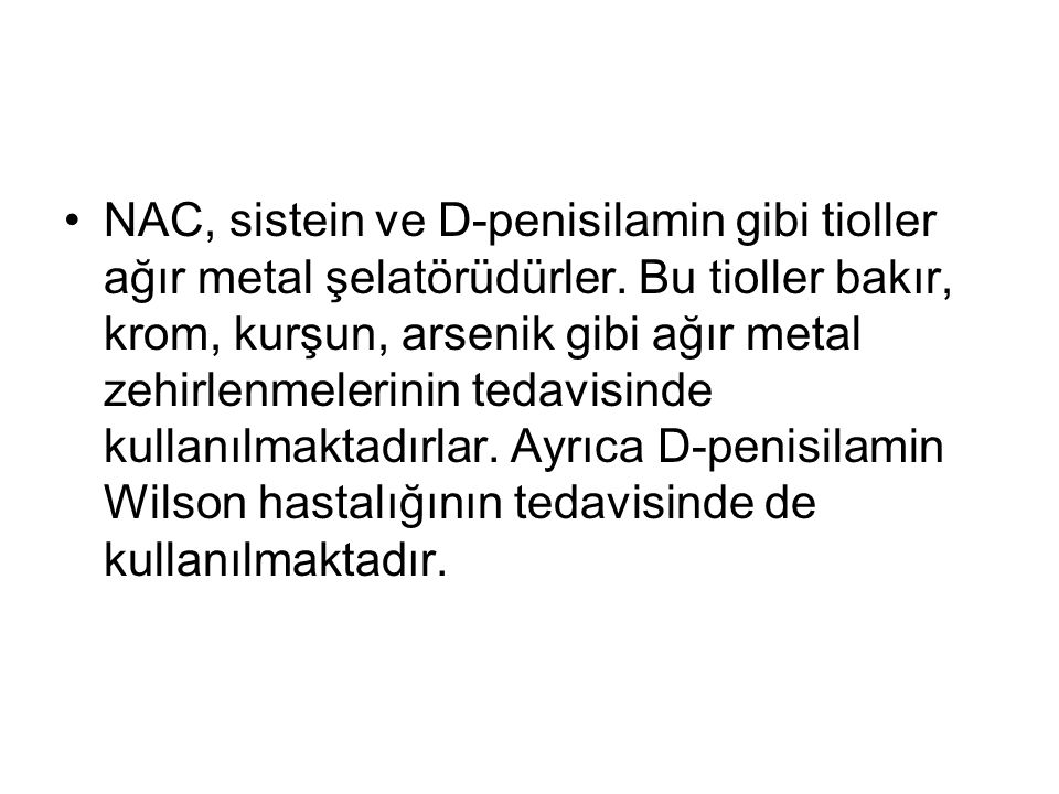 NAC, sistein ve D-penisilamin gibi tioller ağır metal şelatörüdürler