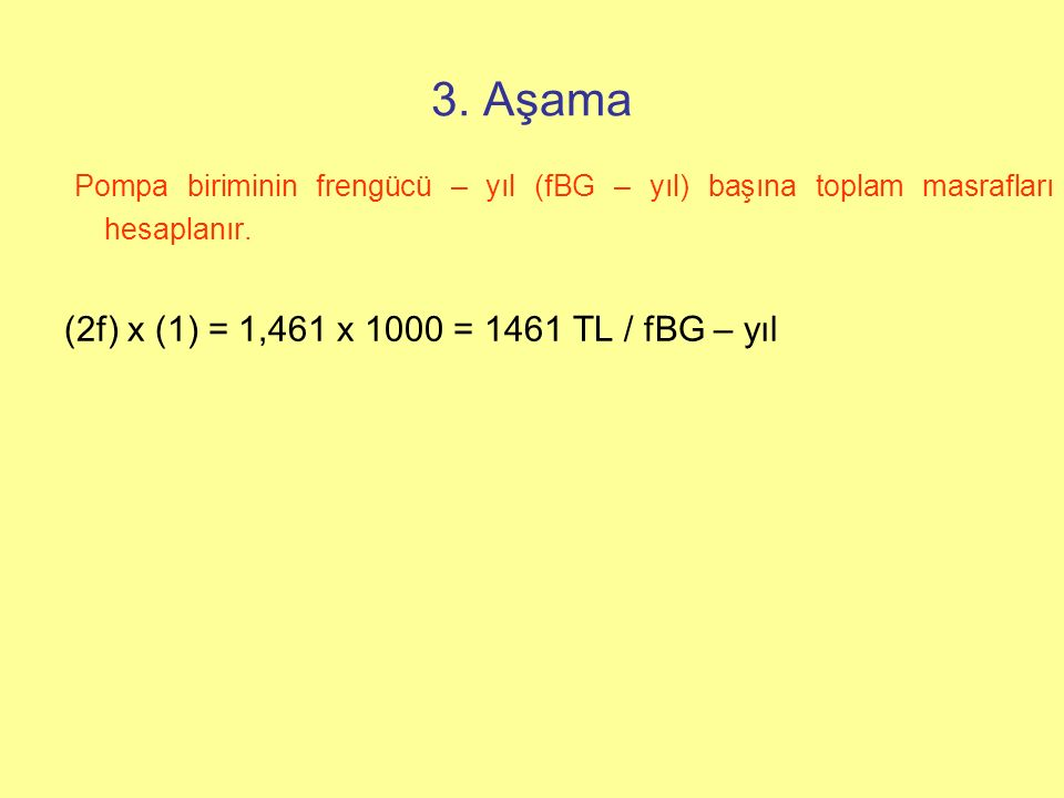 3. Aşama Pompa biriminin frengücü – yıl (fBG – yıl) başına toplam masrafları hesaplanır.