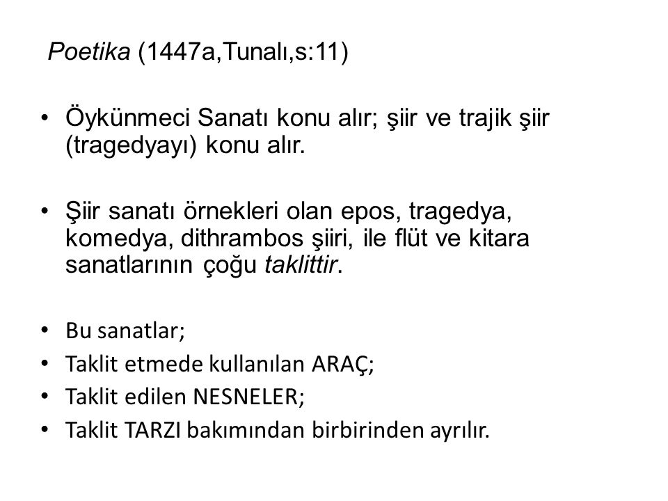 Poetika (1447a,Tunalı,s:11) Öykünmeci Sanatı konu alır; şiir ve trajik şiir (tragedyayı) konu alır.