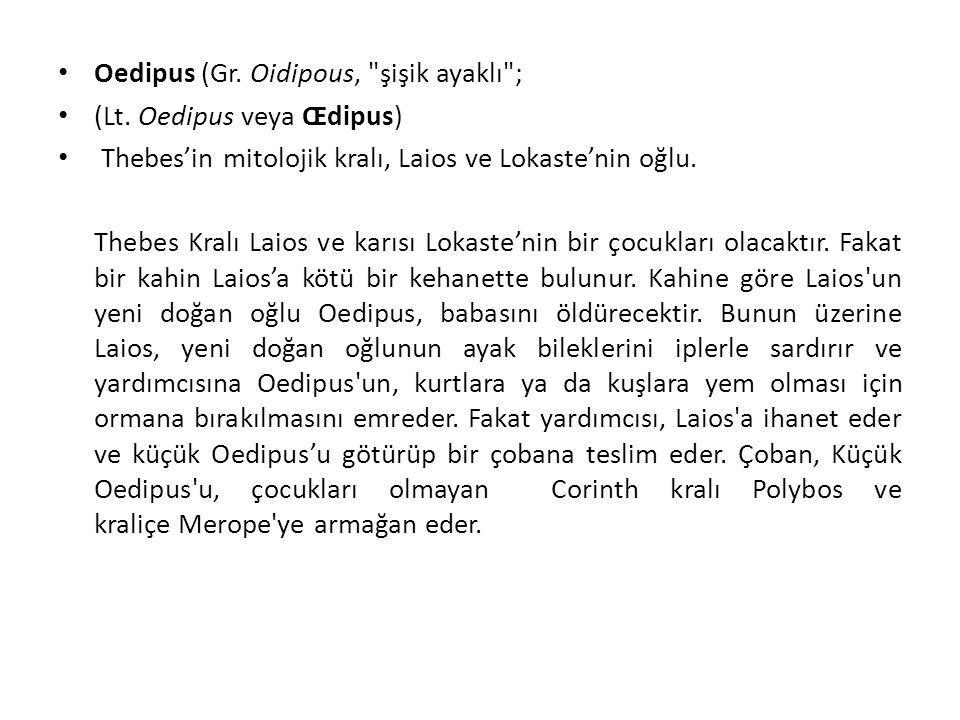 Oedipus (Gr. Oidipous, şişik ayaklı ;