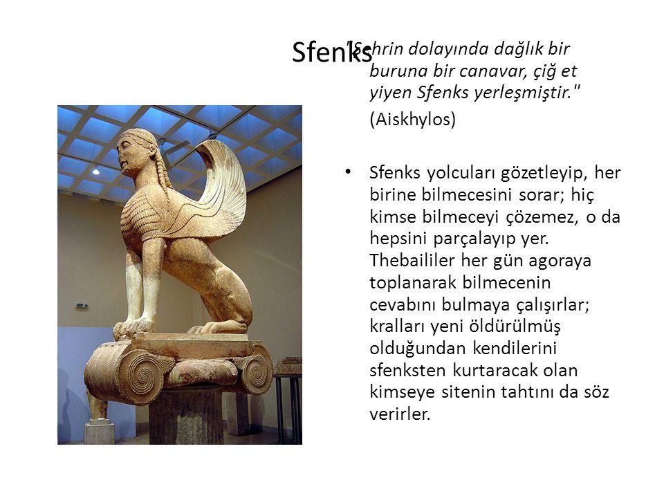 Sfenks Şehrin dolayında dağlık bir buruna bir canavar, çiğ et yiyen Sfenks yerleşmiştir. (Aiskhylos)