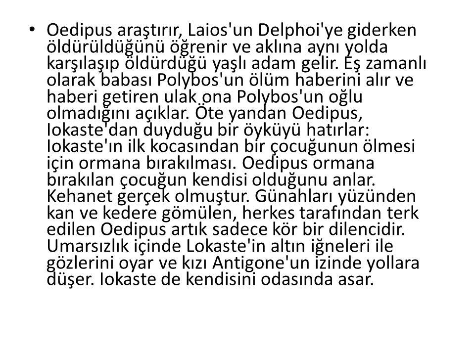 Oedipus araştırır, Laios un Delphoi ye giderken öldürüldüğünü öğrenir ve aklına aynı yolda karşılaşıp öldürdüğü yaşlı adam gelir.