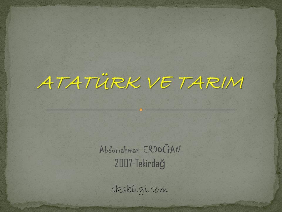 ATATÜRK VE TARIM Abdurrahman ERDOĞAN 2007-Tekirdağ cksbilgi.com