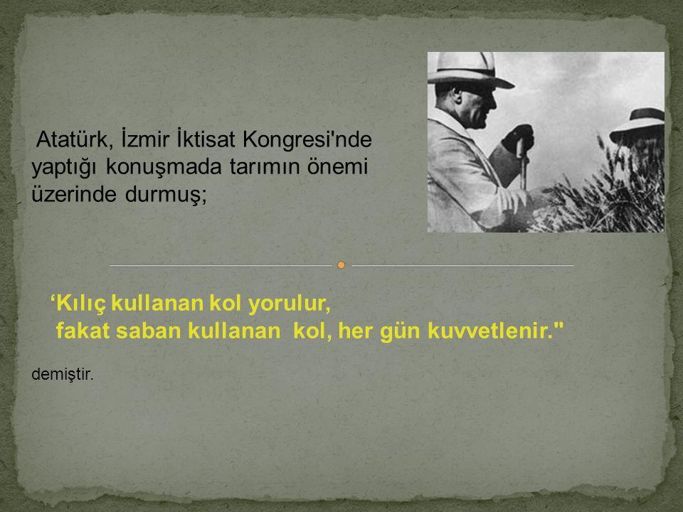Atatürk, İzmir İktisat Kongresi nde yaptığı konuşmada tarımın önemi
