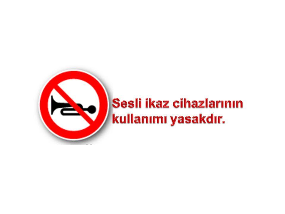 Sesli ikaz cihazlarının kullanımı yasakdır.