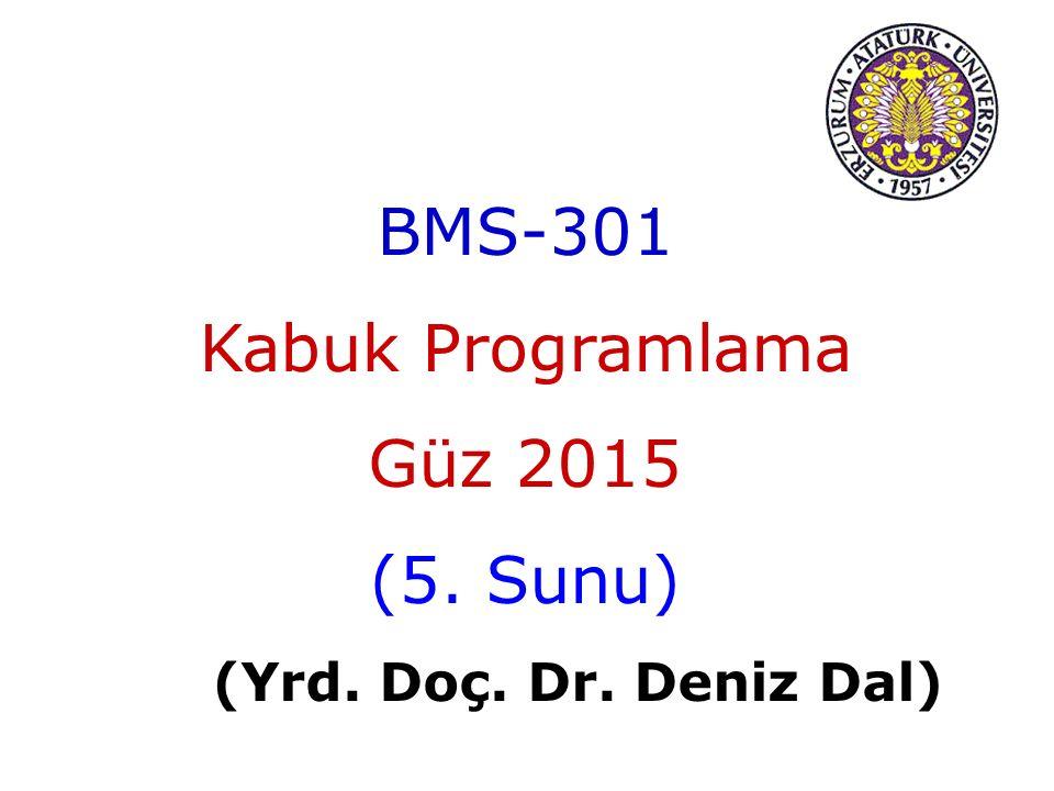BMS-301 Kabuk Programlama Güz 2015 (5. Sunu) (Yrd. Doç. Dr. Deniz Dal)
