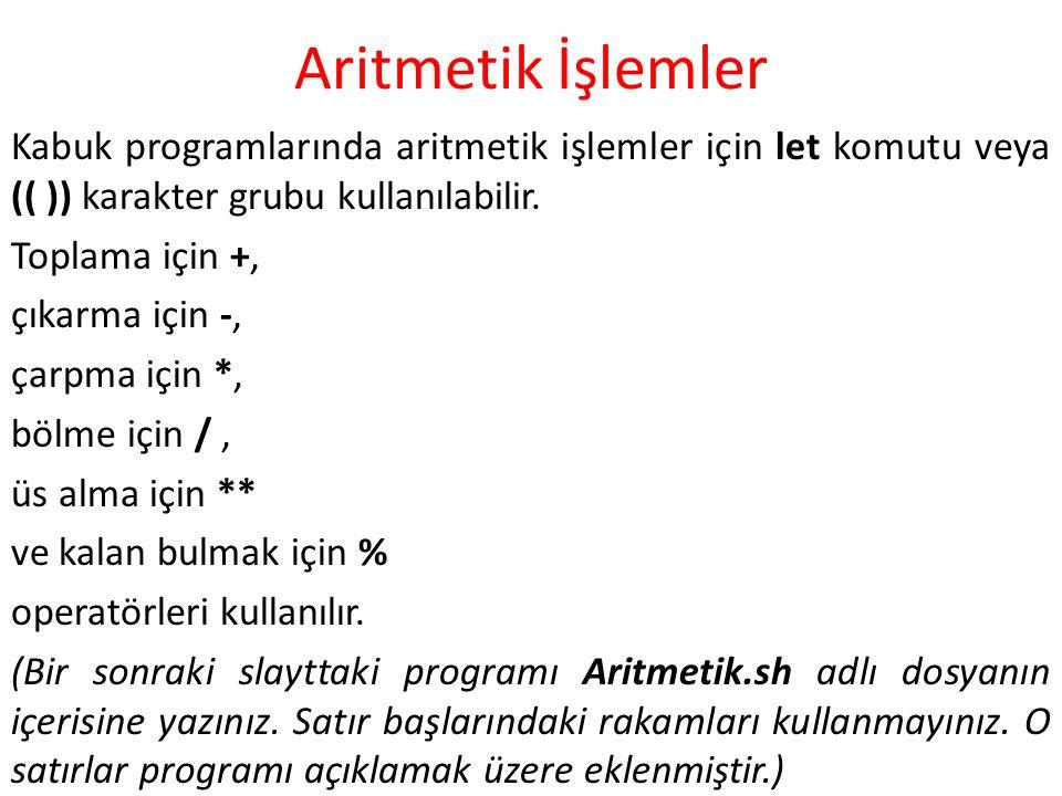 Aritmetik İşlemler Kabuk programlarında aritmetik işlemler için let komutu veya (( )) karakter grubu kullanılabilir.