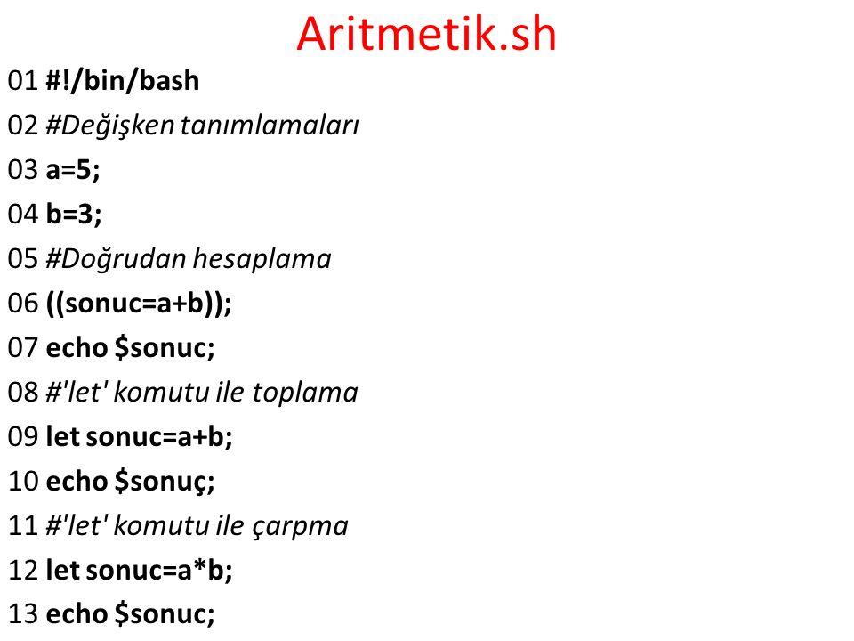 Aritmetik.sh 01 #!/bin/bash 02 #Değişken tanımlamaları 03 a=5; 04 b=3;