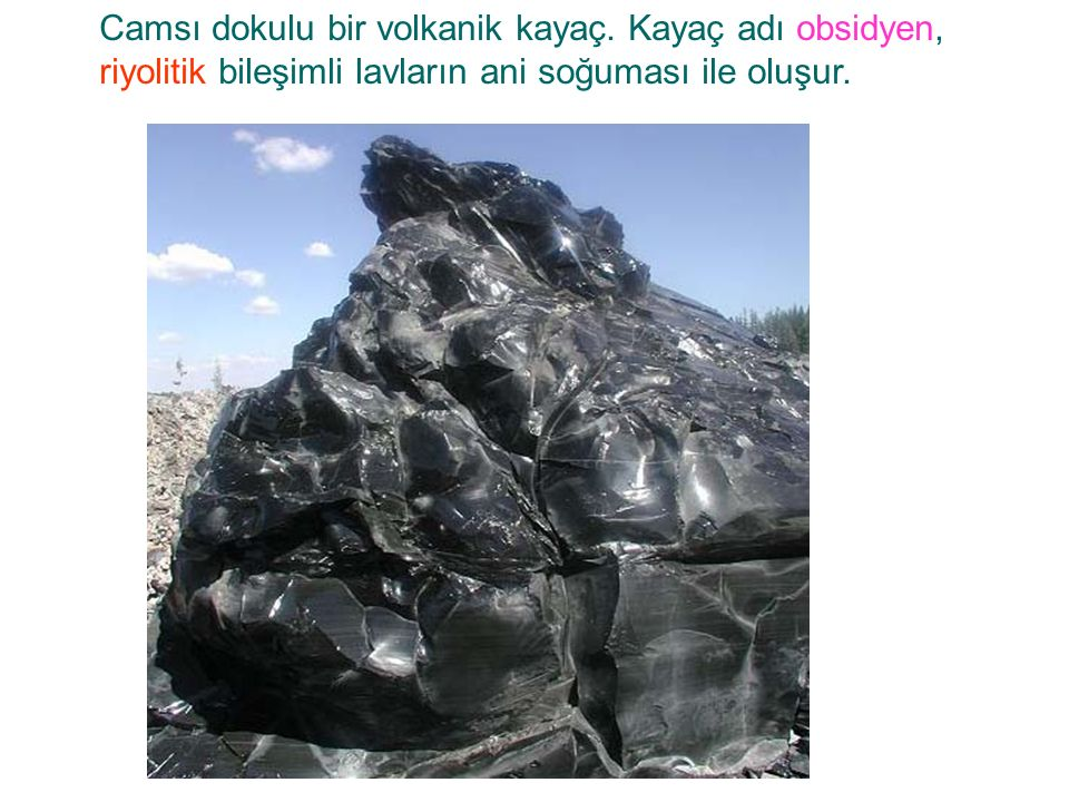 Camsı dokulu bir volkanik kayaç
