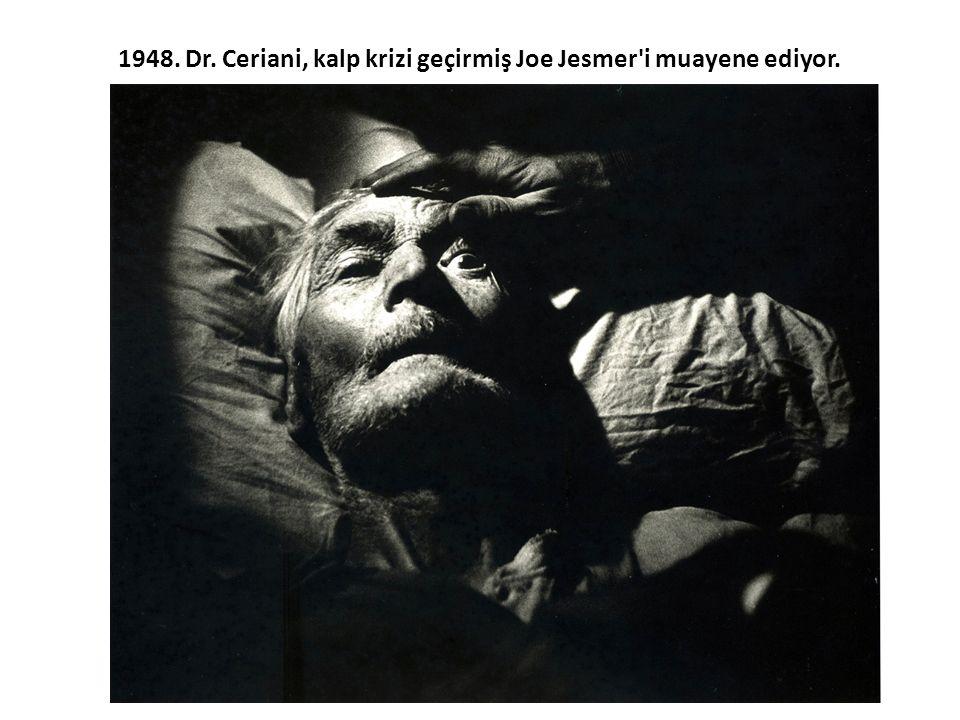 1948. Dr. Ceriani, kalp krizi geçirmiş Joe Jesmer i muayene ediyor.