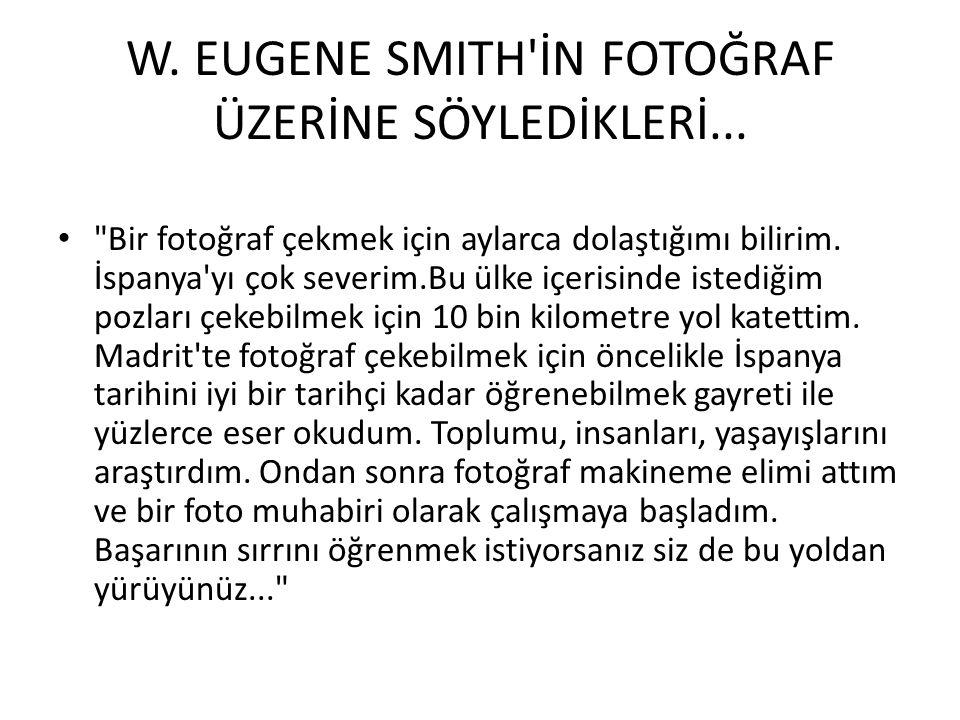 W. EUGENE SMITH İN FOTOĞRAF ÜZERİNE SÖYLEDİKLERİ...