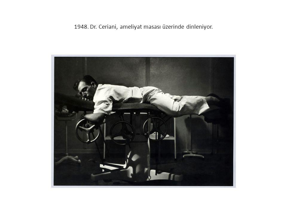 1948. Dr. Ceriani, ameliyat masası üzerinde dinleniyor.