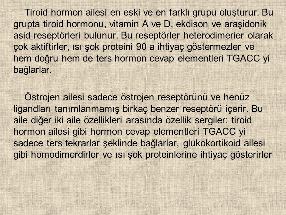 Tiroid hormon ailesi en eski ve en farklı grupu oluşturur