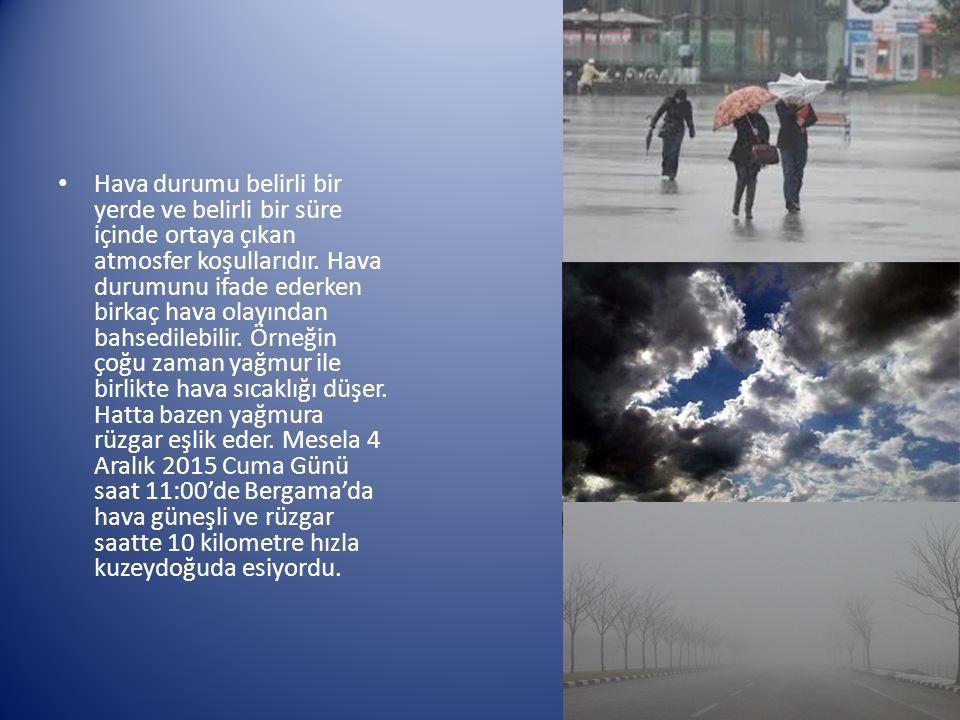 Hava durumu belirli bir yerde ve belirli bir süre içinde ortaya çıkan atmosfer koşullarıdır.