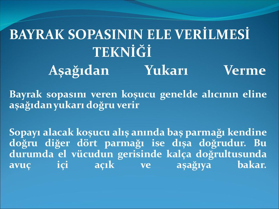 BAYRAK SOPASININ ELE VERİLMESİ TEKNİĞİ