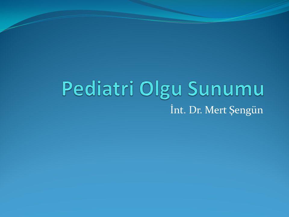 Pediatri Olgu Sunumu İnt. Dr. Mert Şengün