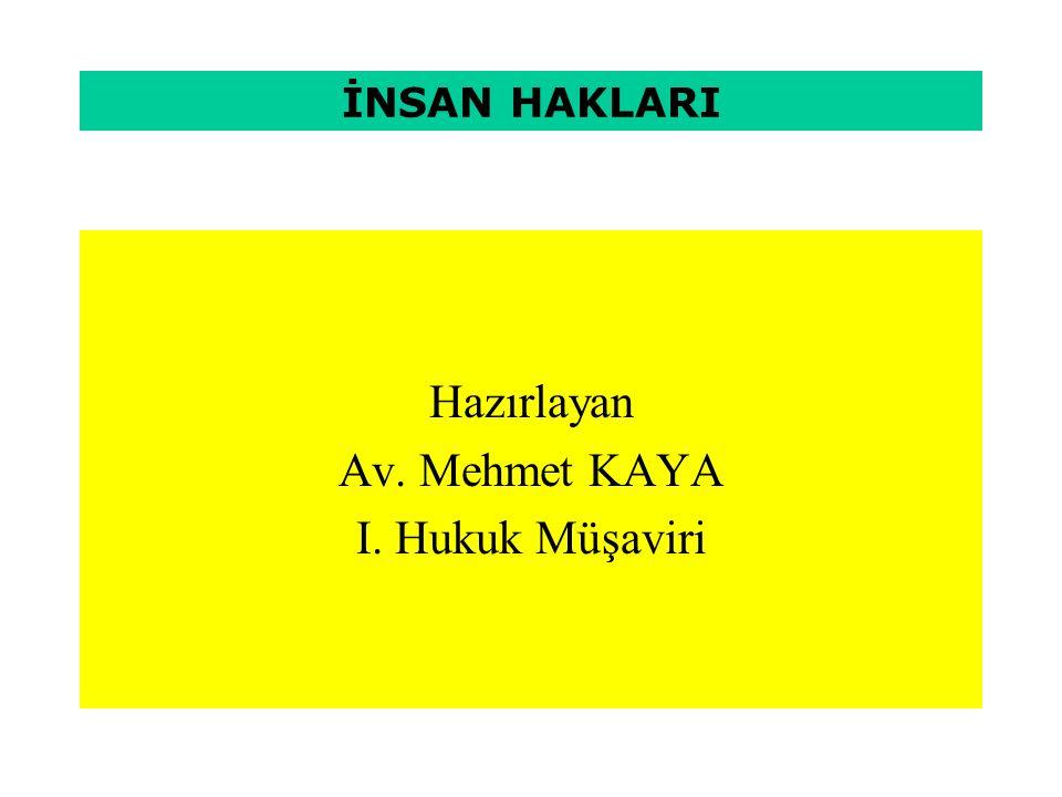 İNSAN HAKLARI Hazırlayan Av. Mehmet KAYA I. Hukuk Müşaviri